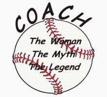 Baseball / Softball Coach - The Woman - The Myth - The Legend. by David Dehner
