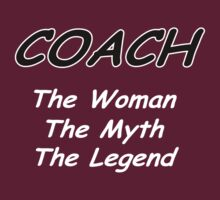 Coach - The Woman - The Myth - The Legend by David Dehner