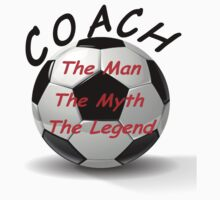 Soccer Coach - The Man - The Myth - The Legend by David Dehner