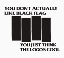 You Don't Actually Like Black Flag, You Just Think The Logo's Cool by Conrad B. Hart
