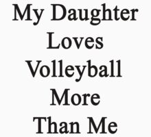 My Daughter Loves Volleyball More Than Me by supernova23