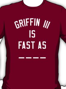 Robert Griffin II is Fast as _ _ _ _  T-Shirt