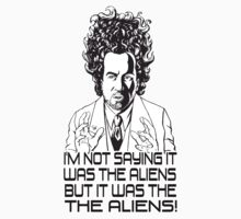 Ancient Aliens - Im Not Saying It Was The Aliens, But It Was The Aliens! by Immortalized