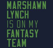 Marshawn Lynch is on my Fantasy Team by Fantag® Tees