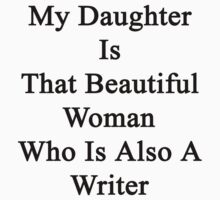 My Daughter Is That Beautiful Woman Who Is Also A Writer  by supernova23
