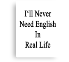 I'll Never Need English In Real Life Canvas Print