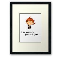 I am rubber you are glue Framed Print