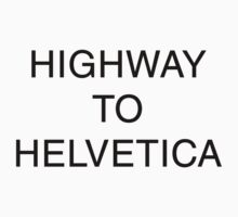 Highway to Helvetica by JMoneyMC