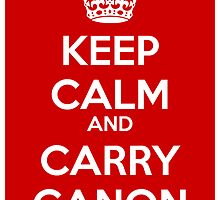 Keep Calm and Carry Canon by paulparkinson