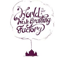 The World is Not a Wish Granting Factory by karifree