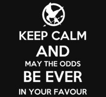 Keep Calm And May The Odds Be Ever In Your Favour by Artmaniac