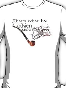 That's what I'm Tolkien about. T-Shirt