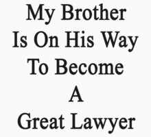 My Brother Is On His Way To Become A Great Lawyer  by supernova23