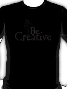 Artistic shirt: Be Creative T-Shirt