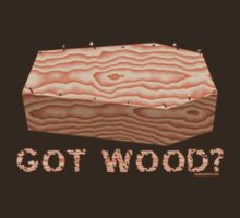 Got Wood? by HardShirts