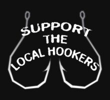 Support The Local Hookers by HardShirts