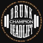 Drunk Deadlift Champion by Stuart Stolzenberg