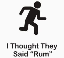 I Thought They Said Rum (black) by funkybreak