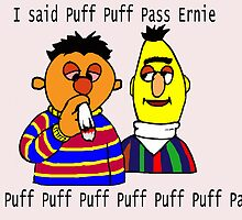 Puff Puff Pass Ernie by mouseman