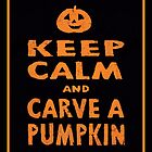 Keep Calm and Carve a Pumpkin Halloween Poster by Jamie Wogan Edwards