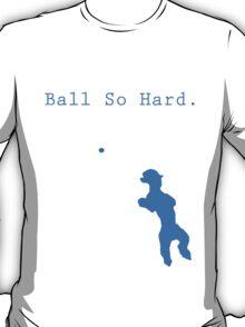 Ball So Hard T design.  T-Shirt