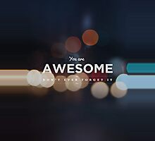 You Are Awesome Don't Ever Forget It by LemonScheme