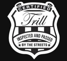 Certified Trill  by BossClothing