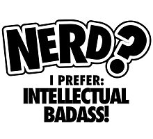Nerd? I prefer intellectual badass! Photographic Print