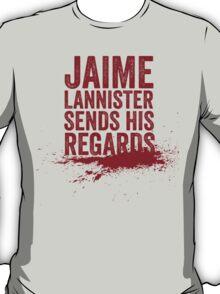 Jaime Lannister Sends His Regards T-Shirt
