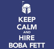 Keep Calm And Hire Boba Fett by Artmaniac