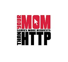 Your mom serves more requests than http Photographic Print