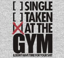 [ ]SINGLE [ ] TAKEN [x] AT THE GYM & DONT HAVE TIME FOR YOUR SHIT by nadievastore