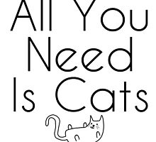 All You Need is Cats by geekchicprints