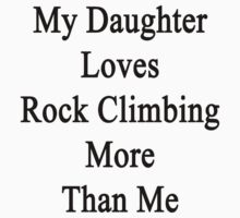 My Daughter Loves Rock Climbing More Than Me by supernova23