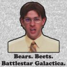 Bears. Beets. Battlestar Gallactica.  by Alsvisions