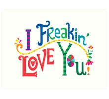 I freakin' love you Art Print