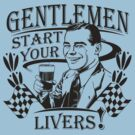 Gentlemen Start Your Livers! by bunnyboiler