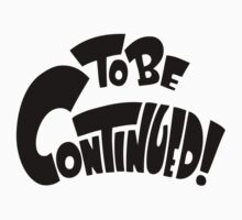 To Be Continued by FanFreak
