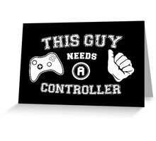 This Guy Needs A Controller Greeting Card