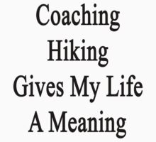 Coaching Hiking Gives My Life A Meaning  by supernova23