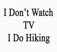 I Don't Watch TV I Do Hiking  by supernova23