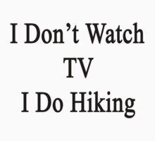 I Don't Watch TV I Do Hiking  by supernova23