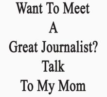 Want To Meet A Great Journalist? Talk To My Mom  by supernova23