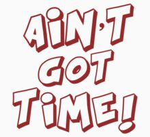 Ain't Got Time! by BrightDesign