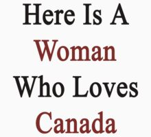 Here Is A Woman Who Loves Canada by supernova23