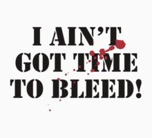 I Ain't Got Time To Bleed! by BrightDesign