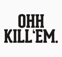 Ohh Kill Em by RexLambo