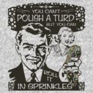 You Can't Polish a Turd by bunnyboiler
