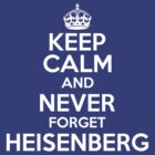 Keep calm and never forget Heisenberg by alexcool