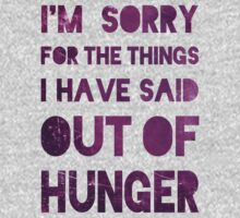 Im Sorry For The Things I Have Said Out Of Hunger by Look Human